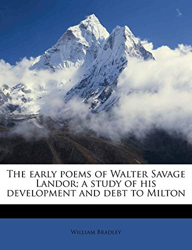The Early Poems of Walter Savage Landor; A Study of His Development and Debt to Milton