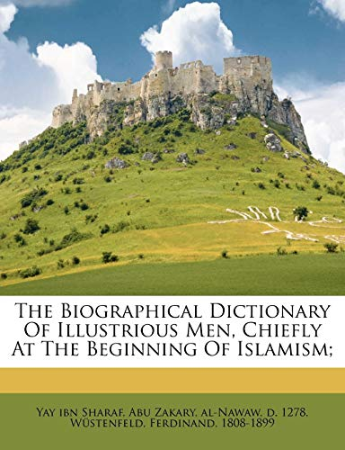 The Biographical Dictionary of Illustrious Men, Chiefly at the Beginning of Islamism;