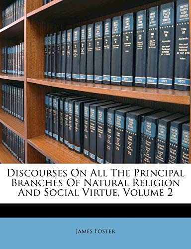 Discourses on All the Principal Branches of Natural Religion and Social Virtue, Volume 2