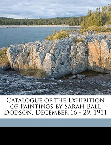 Catalogue of the Exhibition of Paintings by Sarah Ball Dodson, December 16 - 29, 1911