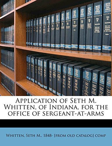 Application of Seth M. Whitten, of Indiana, for the Office of Sergeant-At-Arms
