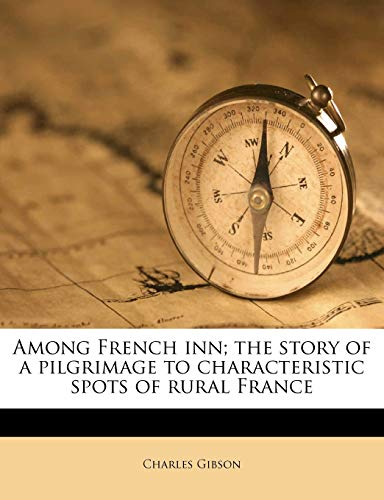 Among French Inn; The Story of a Pilgrimage to Characteristic Spots of Rural France