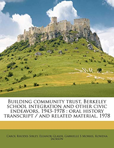 Building Community Trust, Berkeley School Integration and Other Civic Endeavors, 1943-1978