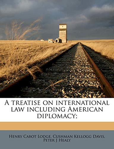 A Treatise on International Law Including American Diplomacy;