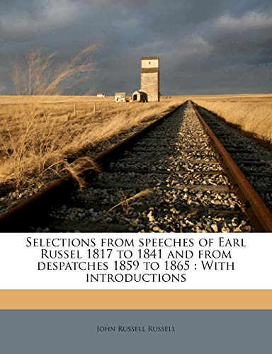 Selections from Speeches of Earl Russel 1817 to 1841 and from Despatches 1859 to 1865