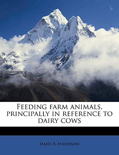 Feeding Farm Animals, Principally in Reference to Dairy Cows