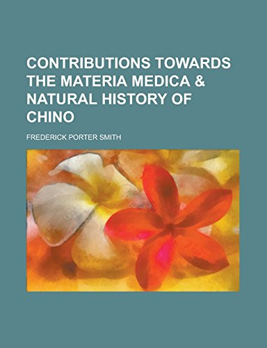 Contributions Towards the Materia Medica & Natural History of Chino