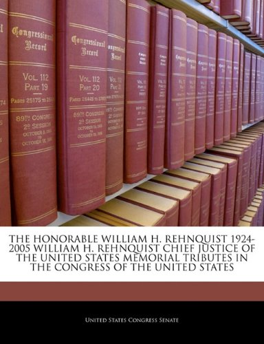 The Honorable William H. Rehnquist 1924-2005 William H. Rehnquist Chief Justice of the United States Memorial Tributes in the Congress of the United States