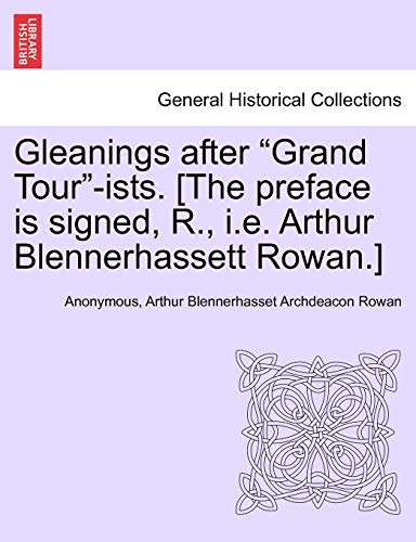 """Gleanings After """"Grand Tour""""-Ists. [The Preface Is Signed, R., i.e. Arthur Blennerhassett Rowan.]"""
