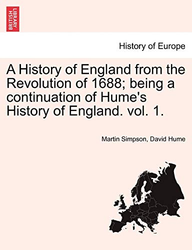 A History of England from the Revolution of 1688; Being a Continuation of Hume's History of England. Vol. 1.