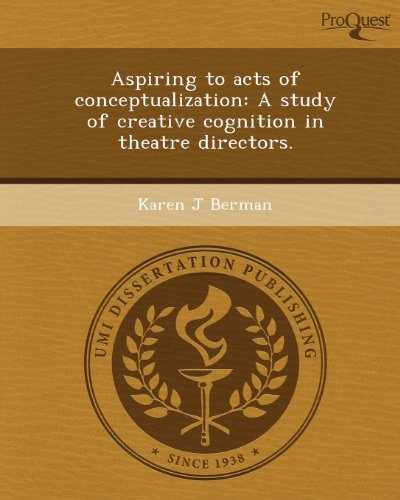 Aspiring to Acts of Conceptualization: A Study of Creative Cognition in Theatre Directors