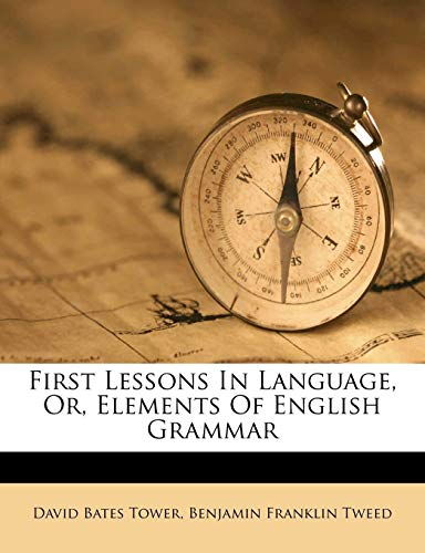 First Lessons in Language, Or, Elements of English Grammar