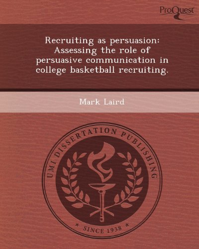 Recruiting as Persuasion: Assessing the Role of Persuasive Communication in College Basketball Recruiting