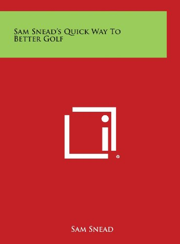 Sam Snead's Quick Way to Better Golf