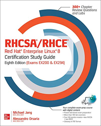 RHCSA/RHCE Red Hat Enterprise Linux 8 Certification Study Guide, 8th Edition (Exams EX200 & EX294)