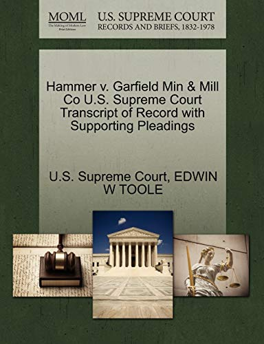 Hammer V. Garfield Min & Mill Co U.S. Supreme Court Transcript of Record with Supporting Pleadings