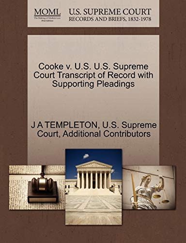 Cooke V. U.S. U.S. Supreme Court Transcript of Record with Supporting Pleadings