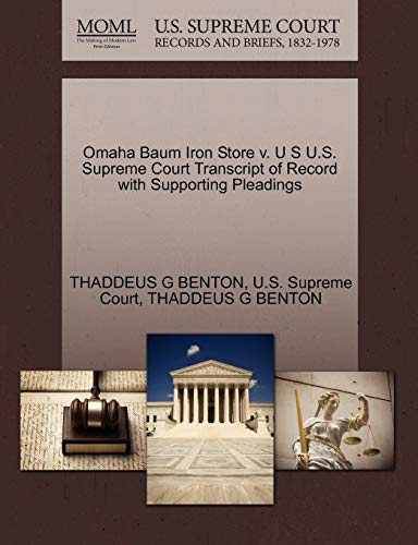 Omaha Baum Iron Store V. U S U.S. Supreme Court Transcript of Record with Supporting Pleadings