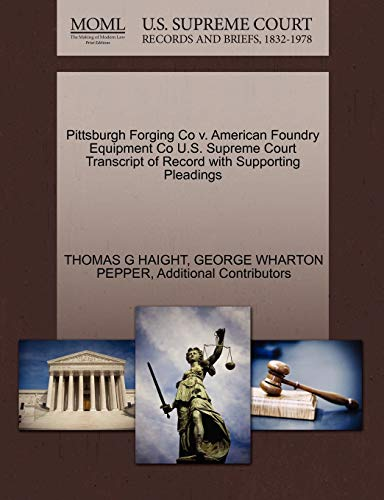 Pittsburgh Forging Co V. American Foundry Equipment Co U.S. Supreme Court Transcript of Record with Supporting Pleadings