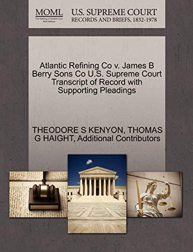 Atlantic Refining Co V. James B Berry Sons Co U.S. Supreme Court Transcript of Record with Supporting Pleadings