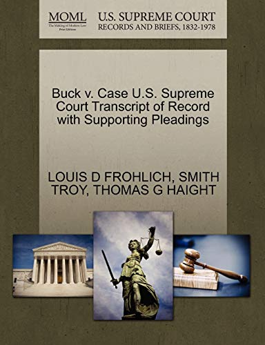 Buck V. Case U.S. Supreme Court Transcript of Record with Supporting Pleadings