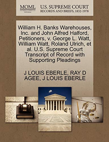 William H. Banks Warehouses, Inc. and John Alfred Halford, Petitioners, V. George L. Watt, William Watt, Roland Ulrich, et al. U.S. Supreme Court Transcript of Record with Supporting Pleadings