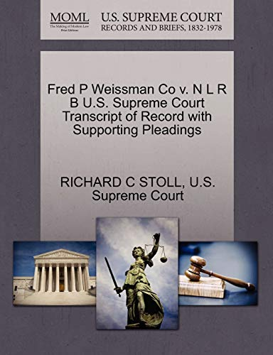 Fred P Weissman Co V. N L R B U.S. Supreme Court Transcript of Record with Supporting Pleadings