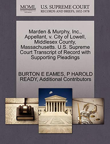 Marden & Murphy, Inc., Appellant, V. City of Lowell, Middlesex County, Massachusetts. U.S. Supreme Court Transcript of Record with Supporting Pleadings