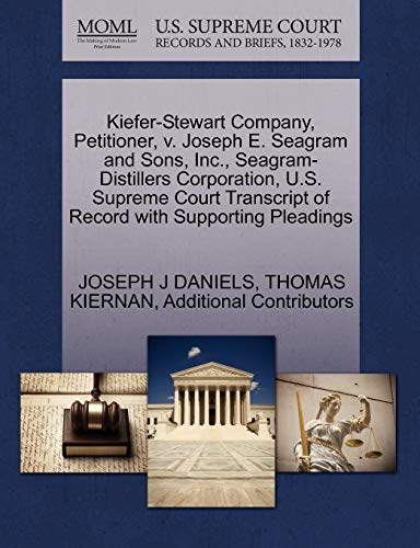 Kiefer-Stewart Company, Petitioner, V. Joseph E. Seagram and Sons, Inc., Seagram-Distillers Corporation, U.S. Supreme Court Transcript of Record with Supporting Pleadings