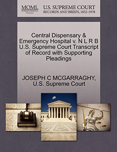 Central Dispensary & Emergency Hospital V. N L R B U.S. Supreme Court Transcript of Record with Supporting Pleadings