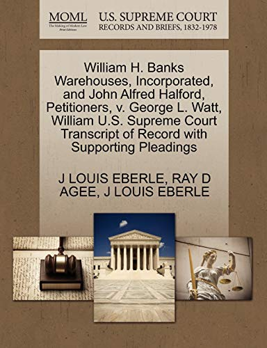 William H. Banks Warehouses, Incorporated, and John Alfred Halford, Petitioners, V. George L. Watt, William U.S. Supreme Court Transcript of Record with Supporting Pleadings
