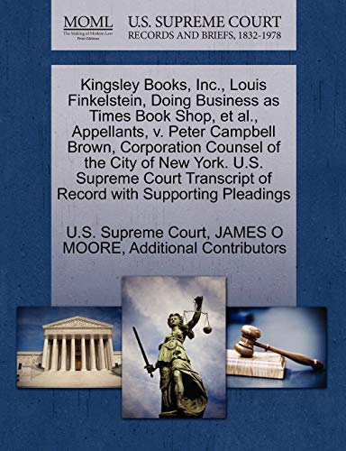 Kingsley Books, Inc., Louis Finkelstein, Doing Business as Times Book Shop, et al., Appellants, V. Peter Campbell Brown, Corporation Counsel of the City of New York. U.S. Supreme Court Transcript of Record with Supporting Pleadings