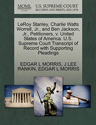 Leroy Stanley, Charlie Watts Worrell, Jr., and Ben Jackson, Jr., Petitioners, V. United States of America. U.S. Supreme Court Transcript of Record with Supporting Pleadings