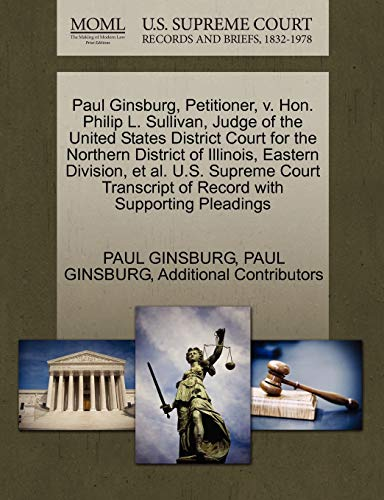 Paul Ginsburg, Petitioner, V. Hon. Philip L. Sullivan, Judge of the United States District Court for the Northern District of Illinois, Eastern Division, et al. U.S. Supreme Court Transcript of Record with Supporting Pleadings