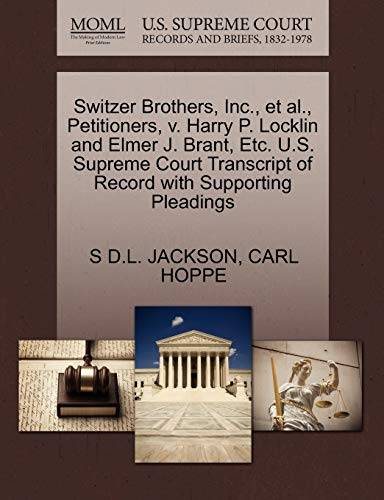 Switzer Brothers, Inc., Et Al., Petitioners, V. Harry P. Locklin and Elmer J. Brant, Etc. U.S. Supreme Court Transcript of Record with Supporting Pleadings
