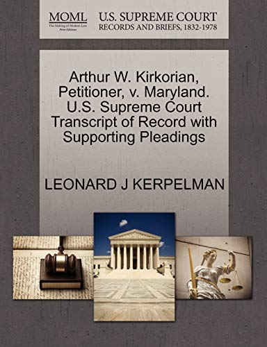 Arthur W. Kirkorian, Petitioner, V. Maryland. U.S. Supreme Court Transcript of Record with Supporting Pleadings