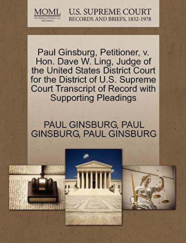 Paul Ginsburg, Petitioner, v. Hon. Dave W. Ling, Judge of the United States District Court for the District of U.S. Supreme Court Transcript of Record with Supporting Pleadings