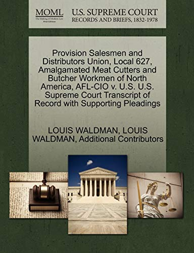 Provision Salesmen and Distributors Union, Local 627, Amalgamated Meat Cutters and Butcher Workmen of North America, AFL-CIO V. U.S. U.S. Supreme Court Transcript of Record with Supporting Pleadings