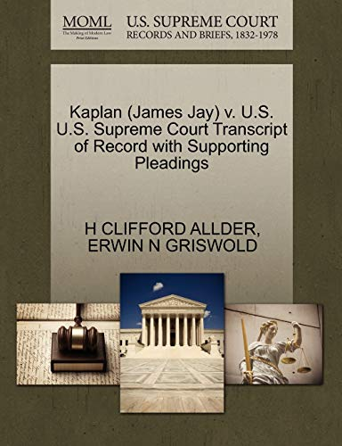 Kaplan (James Jay) V. U.S. U.S. Supreme Court Transcript of Record with Supporting Pleadings