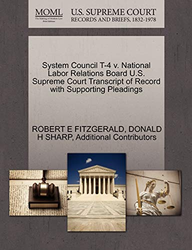 System Council T-4 V. National Labor Relations Board U.S. Supreme Court Transcript of Record with Supporting Pleadings