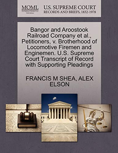 Bangor and Aroostook Railroad Company et al., Petitioners, V. Brotherhood of Locomotive Firemen and Enginemen. U.S. Supreme Court Transcript of Record with Supporting Pleadings