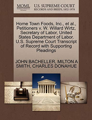Home Town Foods, Inc., et al., Petitioners V. W. Willard Wirtz, Secretary of Labor, United States Department of Labor. U.S. Supreme Court Transcript of Record with Supporting Pleadings