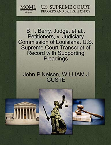 B. I. Berry, Judge, et al., Petitioners, V. Judiciary Commission of Louisiana. U.S. Supreme Court Transcript of Record with Supporting Pleadings