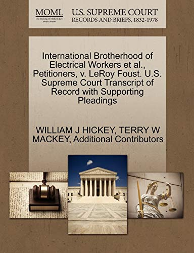 International Brotherhood of Electrical Workers et al., Petitioners, V. Leroy Foust. U.S. Supreme Court Transcript of Record with Supporting Pleadings