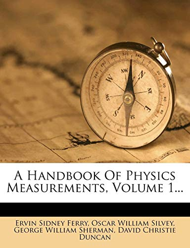 A Handbook of Physics Measurements, Volume 1...