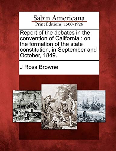 Report of the Debates in the Convention of California