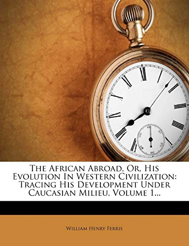 The African Abroad, Or, His Evolution in Western Civilization