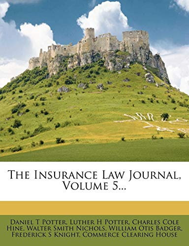 The Insurance Law Journal, Volume 5...