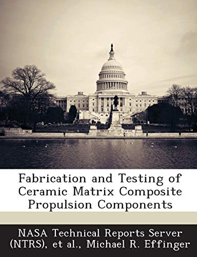 Fabrication and Testing of Ceramic Matrix Composite Propulsion Components