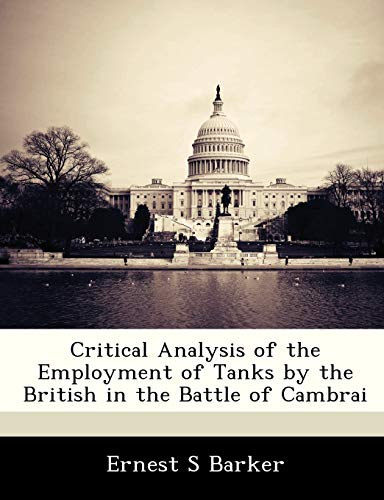 Critical Analysis of the Employment of Tanks by the British in the Battle of Cambrai
